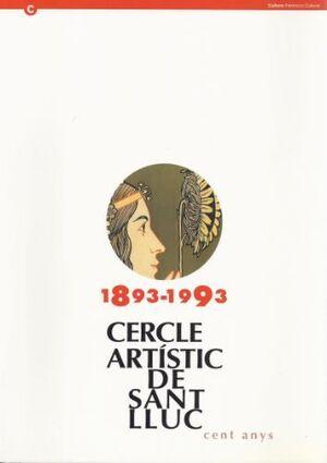 CERCLE ARTÍSTIC DE SANT LLUC. CENT ANYS
