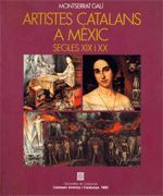 ARTISTES CATALANS A MÈXIC. SEGLES XIX I XX