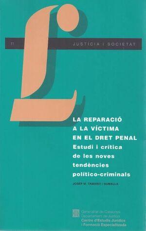REPARACIÓ A LA VCTIMA EN EL DRET PENAL. ESTUDI I CRTICA DE LES NOVES TENDÈNCIES POLTICO-CRIMINALS