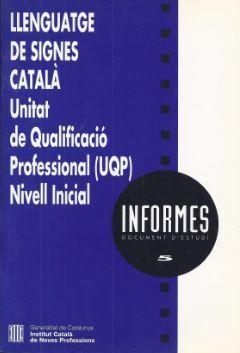 LLENGUATGE DE SIGNES CATALÀ. UNITAT DE QUALIFICACIÓ PROFESSIONAL (UQP). NIVELL INICIAL