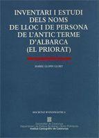 INVENTARI I ESTUDI DELS NOMS DE LLOC I DE PERSONA DE L´ANTIC TERME D´ALBARCA (EL PRIORAT)
