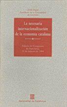 NECESARIA INTERNACIONALIZACIÓN DE LA ECONOMÍA CATALANA. DEL MERCADO INTERIOR A LA ECONOMÍA GLOBAL/LA