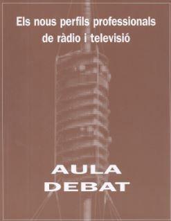 NOUS PERFILS PROFESSIONALS DE RÀDIO I TELEVISIÓ. AULA DEBAT/ELS