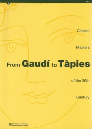 FROM GAUDÍ TO TÀPIES. CATALAN MASTERS OF THE 20TH CENTURY