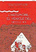 AUTOMÒBIL: EL VEHICLE DEL SEGLE XX/L´