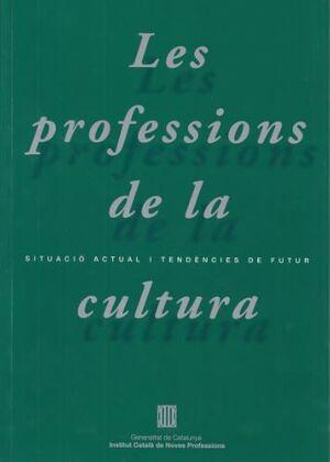PROFESSIONS DE LA CULTURA. SITUACIÓ ACTUAL I TENDÈNCIES DE FUTUR/LES