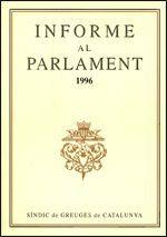 INFORME AL PARLAMENT DE CATALUNYA EMÈS PEL SÍNDIC DE GREUGES. ANY 1996
