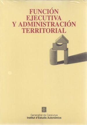 FUNCIÓN EJECUTIVA Y ADMINISTRACIÓN TERRITORIAL