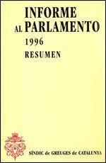 INFORME AL PARLAMENTO DE CATALUÑA EMITIDO POR EL SÍNDIC DE GREUGES. RESUMEN 1996