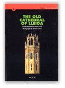 OLD CATHEDRAL OF LLEIDA. HISTORIC AND ARCHITECTURAL GUIDE/THE