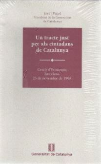 UN TRACTE JUST PER ALS CIUTADANS DE CATALUNYA CERCLE D´ECONOMIA, BARCELONA, 23 DE NOVIEMBRE DE 1998