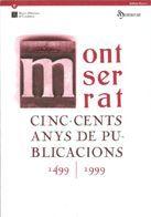 MONTSERRAT. CINC-CENTS ANYS DE PUBLICACIONS (1499-1999)