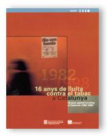 16 ANYS DE LLUITA CONTRA EL TABAC A CATALUNYA (1982-1998). 16 YEARS AGAINST SMOKING IN CATALONIA (1982-1998)