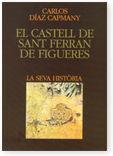 CASTELL DE SANT FERRAN DE FIGUERES. LA SEVA HISTÒRIA/EL