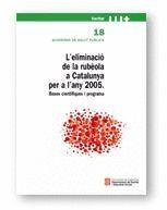 L´ELIMINACIO DE LA RUBEOLA A CATALUNYA PER A L´ANY 2005 BASES CIENTIFIQUES I PROGRAMA