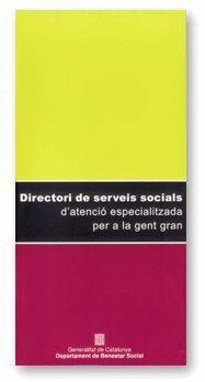 DIRECTORI DE SERVEIS SOCIALS D´ATENCIO ESPECIALITZADA PER A LA GENT GRAN