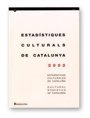 ESTADÍSTIQUES CULTURALS DE CATALUNYA 2002. ESTADÍSTICAS CULTURALES DE CATALUÑA. CULTURAL STATISTICS OF CATALONIA