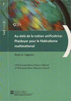 AU-DELÀ DE LA NATION UNIFICATRICE: PLAIDOYER POUR LE FÉDÉRALISME MULTINATIONAL