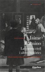 JAIME CAMINO. LA GUERRA CIVIL I ALTRES HISTÒRIES