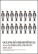 ACTES DEL CONGRÉS OCUPACIÓ I RESISTÈNCIA A LA GUERRA DEL FRANCÈS 1808-1814 (5-7 OCTUBRE 2005)