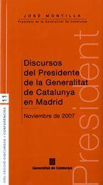 DISCURSOS DEL PRESIDENTE DE LA GENERALITAT DE CATALUNYA EN MADRID. NOVIEMBRE DE 2007