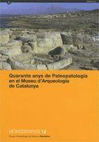 QUARANTA ANYS DE PALEOPATOLOGIA EN EL MUSEU D´ARQUEOLOGIA DE CATALUNYA
