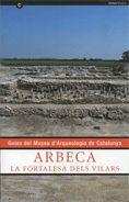 ARBECA. LA FORTALESA DELS VILARS. GUIES DEL MUSEU D'ARQUEOLOGIA DE CATALUNYA