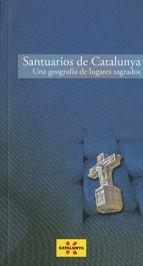 SANTUARIOS DE CATALUNYA. UNA GEOGRAFÍA DE LUGARES SAGRADOS