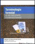 TERMINOLOGIA FORESTAL EN ELS INSTRUMENTS D´ORDENACIO FORESTAL AJUDA PER A REDACTAR PLANS TECNICS DE