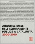 ARQUITECTURES DELS EQUIPAMENTS PÚBLICS A CATALUNYA 2000 - 2010