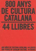 800 ANYS DE CULTURA CATALANA. 44 LLIBRES / 800 AÑOS DE CULTURA CATALANA. 44 LIBROS / 800 YEARS OF CATALAN CULTURE. 44 BOOKS