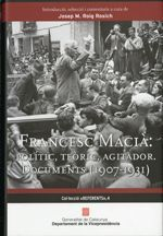 FRANCESC MACIA, 1907-1931 POLITIC, TEORIC, AGITADOR : DOCUMENTS