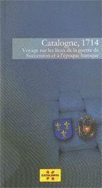 CATALOGNE, 1714 VOYAGE SUR LES LIEUX DE LA GUERRE DE SUCCESSION ET A L´EPOQUE BAROQUE