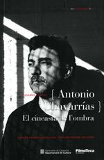 {ANTONIO CHAVARR­AS} EL CINEASTA DE L´OMBRA INCLUYE VERSIÓN CASTELLANA / ENGLISH VERSION INCLUDED