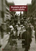 MEMÒRIA GRÀFICA D´UNA REVOLTA. LA SETMANA TRÀGICA A CATALUNYA (JULIOL-AGOST 1909)