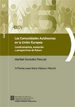 COMUNIDADES AUTÓNOMAS EN LA UNIÓN EUROPEA. CONDICIONANTES, EVOLUCIÓN Y PERSPECTIVAS DE FUTURO. IV PREMIO JOSEP MARIA VILASECA I MARCET/LAS