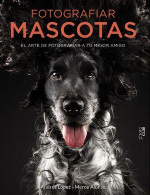 FOTOGRAFIAR MASCOTAS. EL ARTE DE FOTOGRAFIAR A TU MEJOR AMIGO