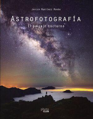 ASTROFOTOGRAFÍA. EL PAISAJE NOCTURNO