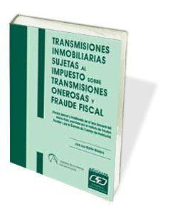 TRANSMISIONES INMOBILIARIAS SUJETAS AL IMPUESTO SOBRE TRANSMISIONES PATRIMONIALES ONEROSAS Y FRAUDE FISCAL