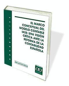 EL MARCO CONCEPTUAL DEL MODELO CONTABLE IASB: UNA VISIÓN CRÍTICA ANTE LA REFORMA DE LA CONTABILIDAD ESPAÑOLA
