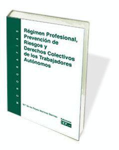RÉGIMEN PROFESIONAL, PREVENCIÓN DE RIESGOS Y DERECHOS COLECTIVOS DE LOS TRABAJADORES AUTÓNOMOS