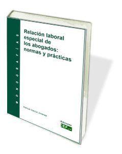 RELACIÓN LABORAL ESPECIAL DE LOS ABOGADOS: NORMAS Y PRÁCTICAS