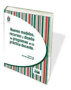 NUEVOS MODELOS, RECURSOS Y DISEÑO DE PROGRAMAS EN LA PRÁCTICA DOCENTE