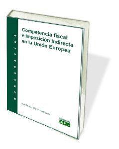 COMPETENCIA FISCAL E IMPOSICIÓN INDIRECTA DE LA UNIÓN EUROPEA