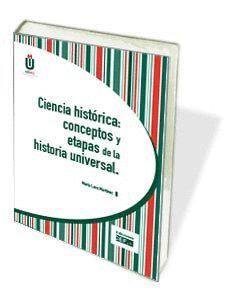 CIENCIA HISTÓRICA: CONCEPTOS Y ETAPAS DE LA HISTORIA UNIVERSAL (2ª EDICIÓN)