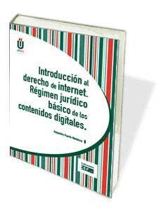 INTRODUCCIÓN AL DERECHO DE INTERNET. RÉGIMEN JURÍDICO BÁSICO DE LOS CONTENIDOS DIGITALES