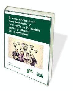 EL EMPRENDIMIENTO PARA FOMENTAR Y PROMOVER LA INCLUSIÓN SOCIAL Y LABORAL DE LA JUVENTUD