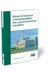 MANUAL DE BIOMASA Y BIOCOMBUSTIBLE: USO Y APROVECHAMIENTO ENERGÉTICO