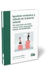IGUALDAD RETRIBUTIVA Y CÁLCULO DE LA BRECHA SALARIAL: 100 RESPUESTAS QUE DEBES CONOCER SOBRE LA APLICACIÓN PRÁCTICA DEL RD 902/2020