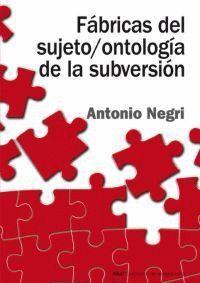 FABRICAS DEL SUJETO/ONTOLOGIA DE LA SUBVERSION ANTAGONISMO, SUBJUNCION REAL, PODER CONSTITUYENTE, MU